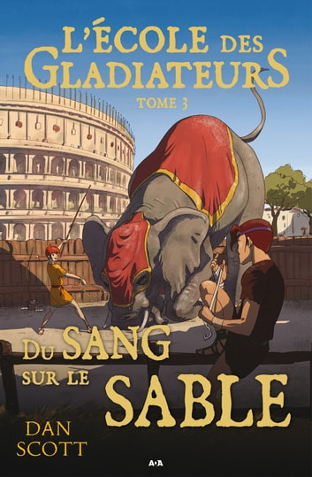 L'école des gladiateurs - Du sang sur le sable ebook by Dan Scott