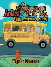 The Adventuresome Antics of Taf, Tif, Tobe, Tiggy, Princess and Toby ebook by Karen Demers