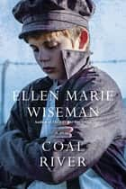 Coal River - A Powerful and Unforgettable Story of 20th Century Injustice ebook by Ellen Marie Wiseman