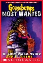 Goosebumps Most Wanted #5: Dr. Maniac Will See You Now ebook by R.L. Stine