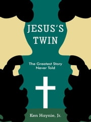 Jesus's Twin - The Greatest Story Never Told ebook by Ken Haynie, Jr.