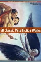 50 Classic Pulp Fiction Works: Volume Three ebook by Edgar Wallace