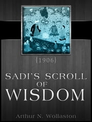 Sadi's Scroll of Wisdom ebook by Sadi,Arthur N. Wollaston