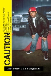 Caution - Welcome to the Real World The Lifestyle of a Gangsta ebook by Antione Cunningham
