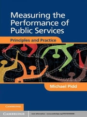 Measuring the Performance of Public Services - Principles and Practice ebook by Michael Pidd