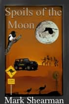 Spoils of the Moon ebook by Mark Shearman