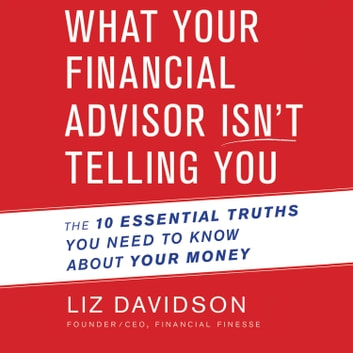 What Your Financial Advisor Isn't Telling You - The 10 Essential Truths You Need to Know About Your Money audiobook by Liz Davidson