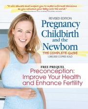 Preconception: Improve Your Health and Enhance Fertility - A free prequel to Pregnancy, Childbirth, & the Newborn ebook by Penny Simkin, PT,Janet Whalley, RN, IBCLC,Ann Keppler, RN, MN,Janelle Durham, MSW, LCCE,April Bolding, DPT, CCE, CD