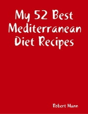 My 52 Best Mediterranean Diet Recipes ebook by Robert Mann