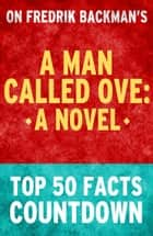 A Man Called Ove: Top 50 Facts Countdown ebook by TK Parker