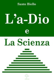 L'a-Dio e La Scienza ebook by Sante Biello