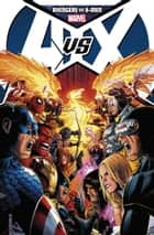 Avengers vs. X-Men ebook by Brian Michael Bendis, Ed Brubaker, Matt Fraction