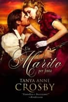 Un Marito Per Finta ebook by Tanya Anne Crosby