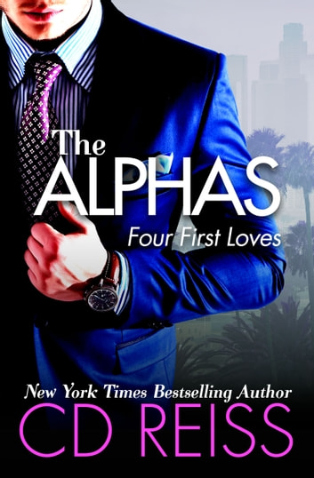 The Alphas - Four First Loves ebook by CD Reiss