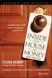Inside the House of Money - Top Hedge Fund Traders on Profiting in the Global Markets ebook by Steven Drobny,Niall Ferguson