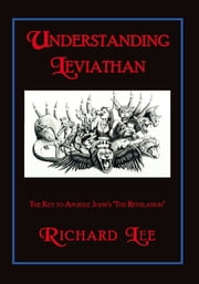 "Understanding Leviathan - The Key to Apostle John's ""The Revelation"" ebook by Richard Lee"