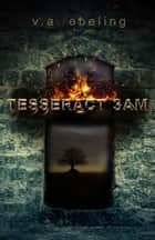 Tesseract 3AM ebook by V. A. Ebeling