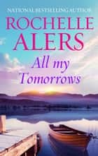 All My Tomorrows 電子書 by Rochelle Alers
