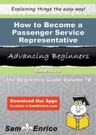 How to Become a Passenger Service Representative ebook by Jerrell Moniz