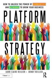Platform Strategy - How to Unlock the Power of Communities and Networks to Grow Your Business ebook by Laure Claire Reillier, Benoit Reillier