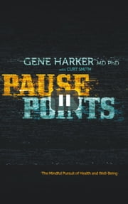 Pause Points - The Mindful Pursuit of Health and Well-Being ebook by Gene Harker MD PhD with Curt Smith