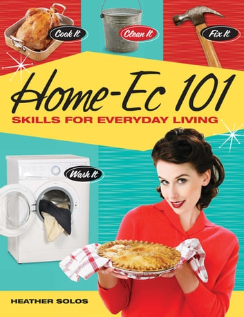Home-Ec 101 - Skills for Everyday Living ebook by Heather Solos