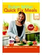 Quick Fix Meals - 200 Simple, Delicious Recipes to Make Mealtime Easy ebook by Robin Miller