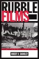 Rubble Films - German Cinema In Shadow Of 3Rd Reich ebook by Robert Shandley