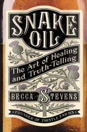 Snake Oil - The Art of Healing and Truth-Telling ebook by Becca Stevens