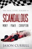 Scandalous - The Real Story Behind F1 ebook by Jason Currill