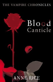 Blood Canticle - The Vampire Chronicles 10 ebook by Anne Rice