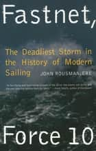 Fastnet, Force 10: The Deadliest Storm in the History of Modern Sailing (New Edition) ebook by John Rousmaniere