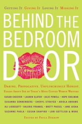 Behind the Bedroom Door - Getting It, Giving It, Loving It, Missing It ebook by Paula Derrow