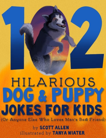102 Hilarious Dog & Puppy Jokes For Kids - (Or Anyone Else Who Loves Man's Best Friend) ebook by Scott Allen