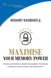 STTS: Maximise Your Memory Power - Proven and powerful memory management techniques to improve your efficiency and productivity ebook by Nishant Kasibhatla