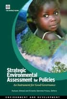 Strategic Environmental Assessment For Policies: An Instrument For Good Governance ebook by Ahmed Kulsum; Sanchez-Triana Ernesto
