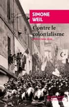 Contre le colonialisme eBook by Simone Weil, Valérie Gerard