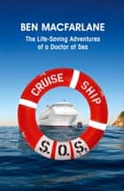 Cruise Ship SOS - The Life-Saving Adventures of a Doctor at Sea ebook by Ben MacFarlane, Neil Simpson