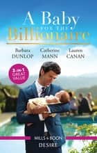 A Baby For The Billionaire/One Baby, Two Secrets/The Boss's Baby Arrangement/Redeeming the Billionaire SEAL ebook by Catherine Mann, Lauren Canan, BARBARA DUNLOP
