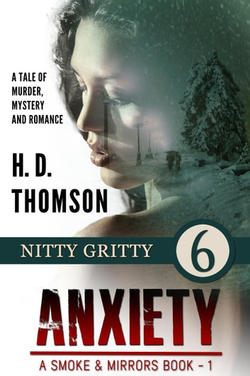 Anxiety: Nitty Gritty - Episode 6 - A Tale of Murder, Mystery and Romance - A Smoke and Mirrors Book, #1 ebook by H. D. Thomson