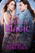Broken Magic - Mystic Willow Bay Series, #2 ebook by Jessica Sorensen
