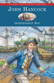 John Hancock - Independent Boy ebook by Kathryn Cleven Sisson,Cathy Morrison