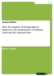 How the number of foreign players influences the performance of national clubs and the national team ebook by Carsten Richter