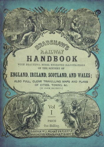 Bradshaw's Railway Handbook Vol 1 - London and its environs (Kent, Sussex, Hants, Dorset, Devon, the Channel Islands and the Isle of Wight) ebook by George Bradshaw