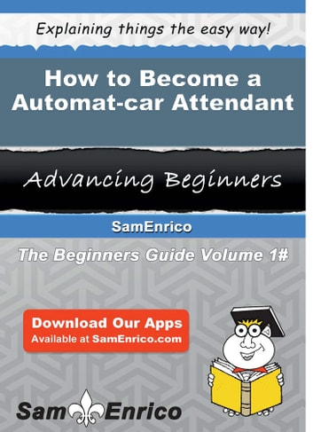 How to Become a Automat-car Attendant - How to Become a Automat-car Attendant ebook by Susanna Milam