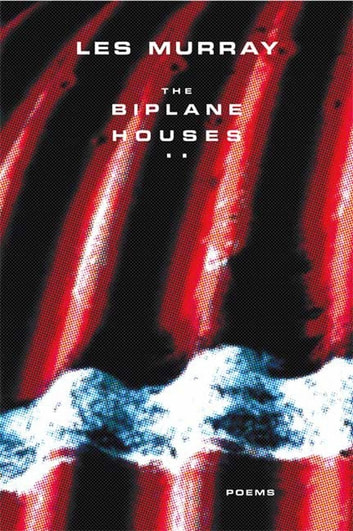 The Biplane Houses - Poems eBook by Les Murray