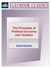 The Principles of Political Economy and Taxation ebook by Ricardo, David