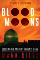 Blood Moons - Decoding the Imminent Heavenly Signs ebook by Mark Biltz, Joseph Farah