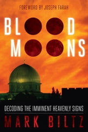 Blood Moons - Decoding the Imminent Heavenly Signs ebook by Mark Biltz,Joseph Farah