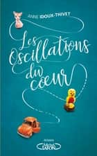 Les oscillations du coeur eBook by Anne Idoux-thivet